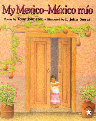 My Mexico-Mexico Mio By Johnston, Tony/ Sierra, F. John (ILT)